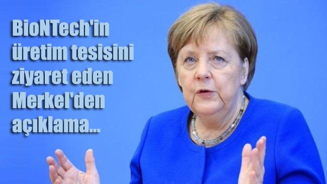 BioNTech'in üretim tesisini ziyaret eden Merkel'den açıklama