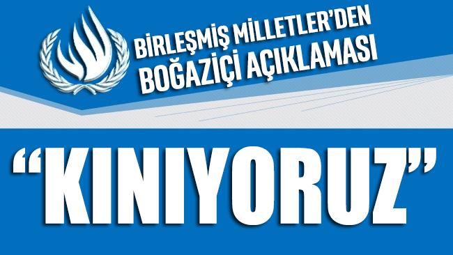 Birleşmiş Milletler'den Boğaziçi açıklaması: Kınıyoruz