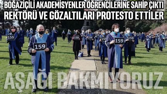 Boğaziçi akademisyenleri, öğrencilerine sahip çıktı, rektörü ve gözaltıları protesto etti: Aşağı bakmıyoruz