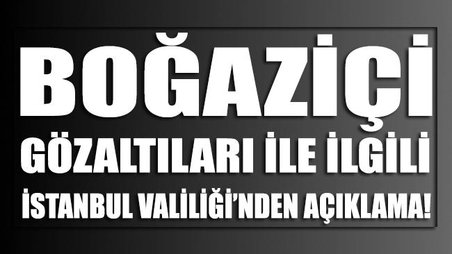 Boğaziçi gözaltıları ile ilgili İstanbul Valiliği'nden açıklama: 98 kişi serbest bırakıldı