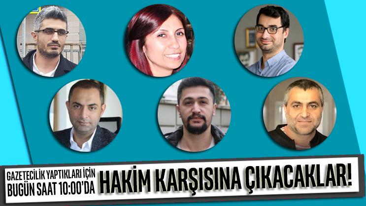 Bugün saat 10:00'da gazeteciler, gazetecilik yaptıkları için hakim karşısına çıkıyor