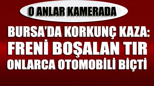 Bursa'da freni boşalan TIR dehşet saçtı; ölü ve yaralılar var