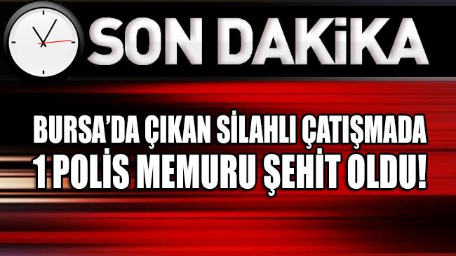 Bursa'da silahlı çatışma: 1 polis memuru şehit olurken 5 kişi yaralandı!