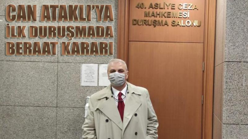 Can Ataklı ilk duruşmada beraat etti