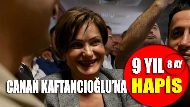 Canan Kaftancıoğlu'na 9 yıl 8 ay 20 gün hapis cezası