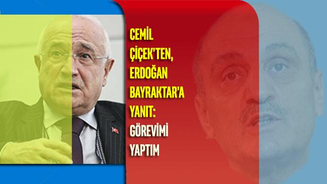Cemil Çiçek'ten, Erdoğan Bayraktar'a yanıt: Görevimi yaptım