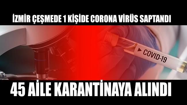 Çeşme'de bir kişide Corona virüsü saptandı! 45 aile karantinaya alındı