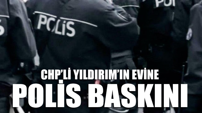 CHP Gençlik Kolları Üyesi Yıldırım'ın evine polis baskını