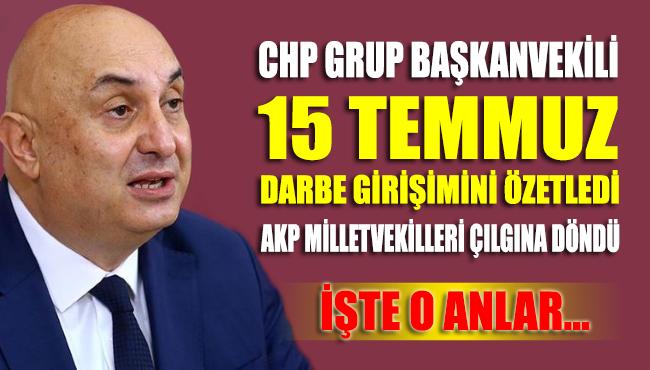CHP Grup Başkanvekili 15 Temmuz darbe girişimini özetledi AKP milletvekilleri çılgına döndü