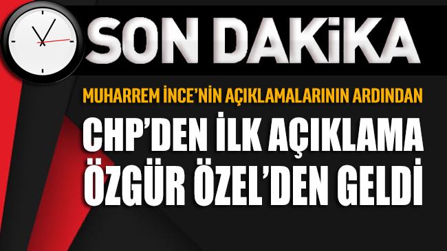 CHP Grup Başkanvekili Özgür Özel'den 'Muharrem İnce' açıklaması