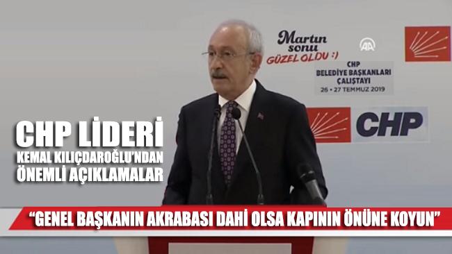 CHP Lideri Kemal Kılıçdaroğlu: Genel başkanın akrabası dahi olsa kapının önüne koyun