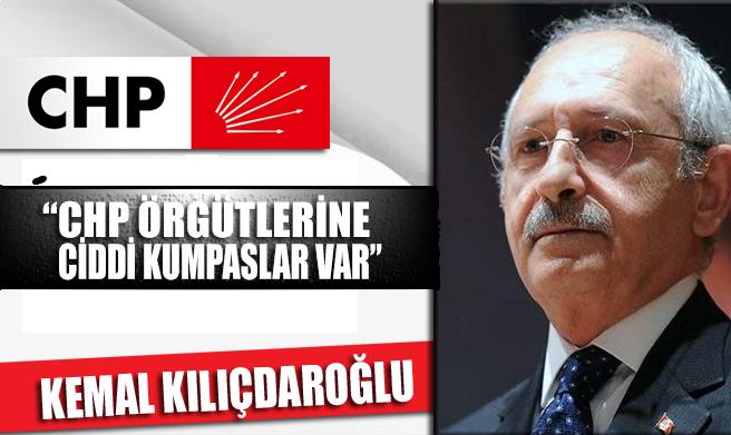 CHP Lideri Kemal Kılıçdaroğlu: CHP'ye karşı ciddi kumpaslar var