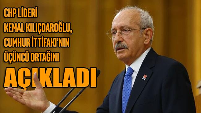 CHP Lideri Kemal Kılıçdaroğlu, Cumhur İttifakı'nın üçüncü ortağını açıkladı