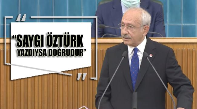 CHP Lideri Kemal Kılıçdaroğlu: Saygı Öztürk yazdıysa doğrudur