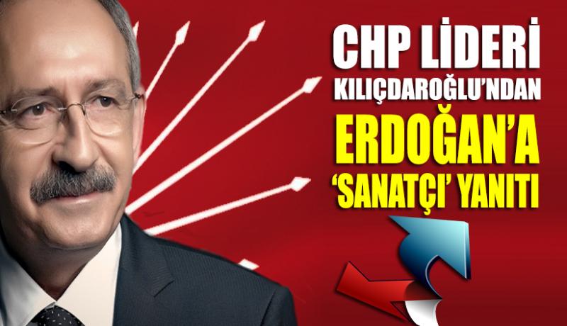 CHP Lideri Kemal Kılıçdaroğlu'ndan Erdoğan'a 'sanatçı' yanıtı!