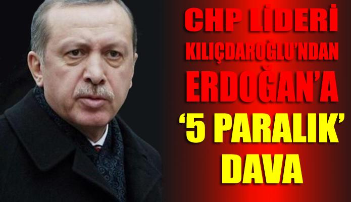CHP Lideri Kemal Kılıçdaroğlu'ndan Erdoğan'a '5 paralık' dava