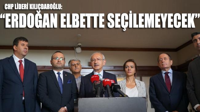 """CHP Lideri Kılıçdaroğlu: """"Erdoğan elbette seçilemeyecek"""""""