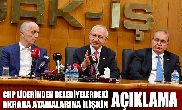 CHP Liderinden belediyelerdeki akraba atamalarına ilişkin açıklama