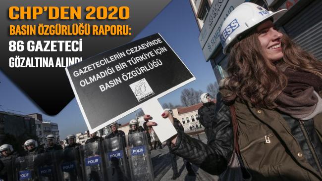 CHP'den 2020 Basın Özgürlüğü Raporu: 86 gazeteci gözaltına alındı
