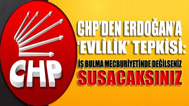 CHP'den Erdoğan'a 'evlilik' tepkisi: İş bulma mecburiyetinde değilseniz susacaksınız