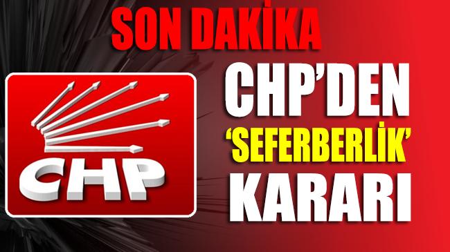 CHP'den 'SEFERBERLİK' kararı
