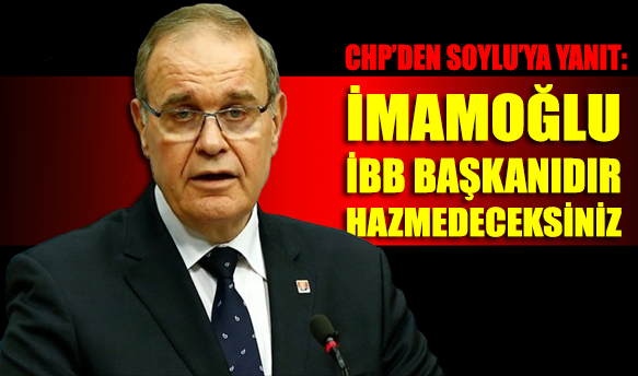 CHP'den Soylu'ya yanıt: İmamoğlu İBB başkanıdır hazmedeceksiniz