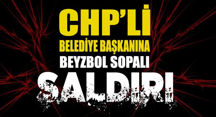 CHP'li belediye başkanına beyzbol sopalı saldırı