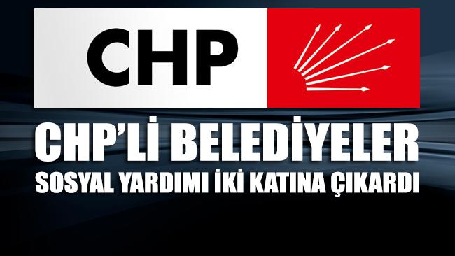 CHP'li belediyeler sosyal yardımı iki katına çıkardı