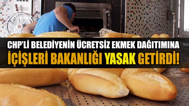 CHP'li belediyenin ücretsiz ekmek dağıtmasına İçişleri Bakanlığı yasak getirdi!