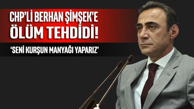CHP'li Berhan Şimşek'e ölüm tehdidi: Seni kurşun manyağı yaparız