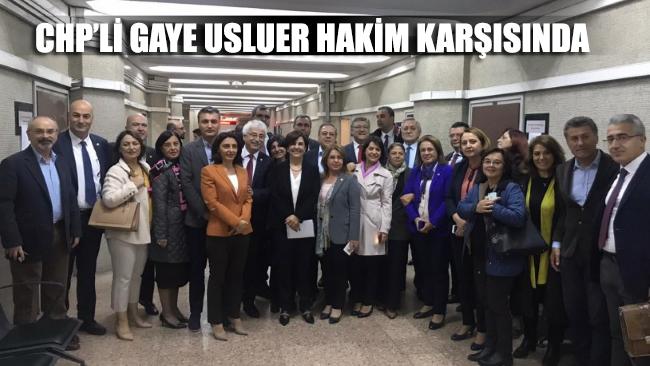 CHP'li Gaye Usluer, hakim karşısında
