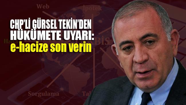 CHP'li Gürsel Tekin'den hükümete çağrı: e-hacize son verin
