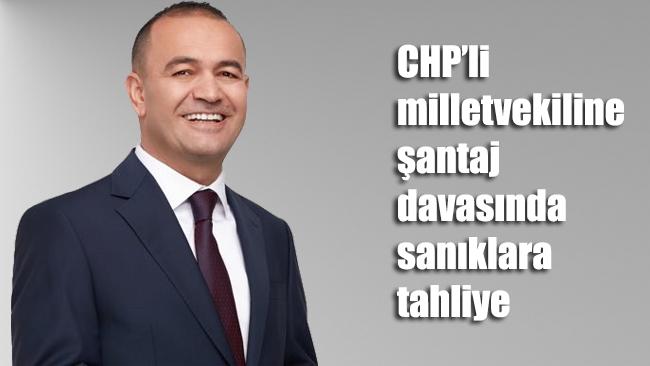 CHP'li milletvekiline şantaj davasında sanıklara tahliye