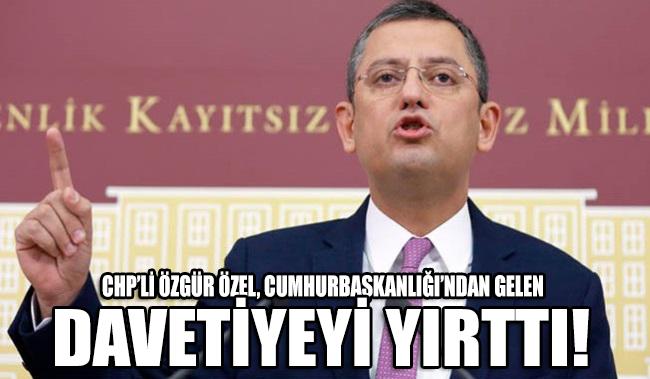 CHP'li Özel Cumhurbaşkanlığı'ndan gelen davetiyeyi yırttı!
