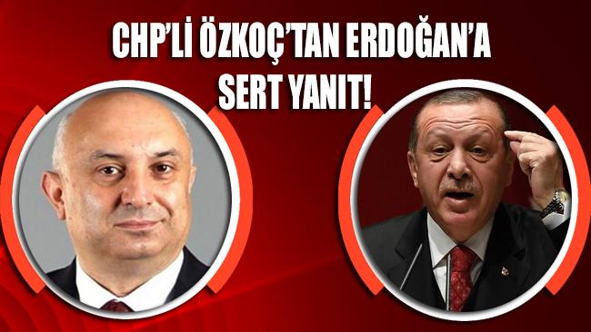 CHP'li Özkoç'tan Erdoğan'a sert yanıt