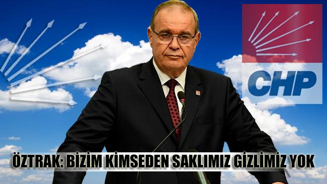 CHP'li Öztrak'tan Erdoğan'a yanıt geldi: Bizim kimseden gizlimiz saklımız yok