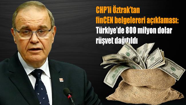 CHP'li Öztrak FinCEN belgelerini hakkında değerlendirmede bulundu: Türkiye'de 800 milyon dolar rüşvet dağıtıldı