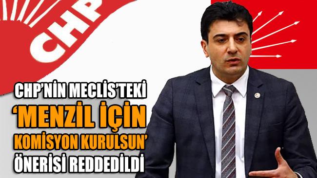 CHP'nin Meclis'te 'Menzil için komisyon kurulsun' önerisi reddedildi