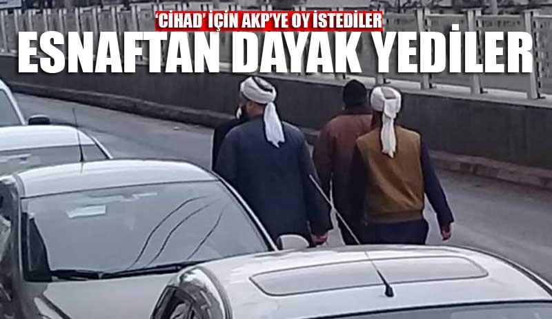 'Cihad' adına AKP'ye oy isteyince, esnaftan dayak yediler!