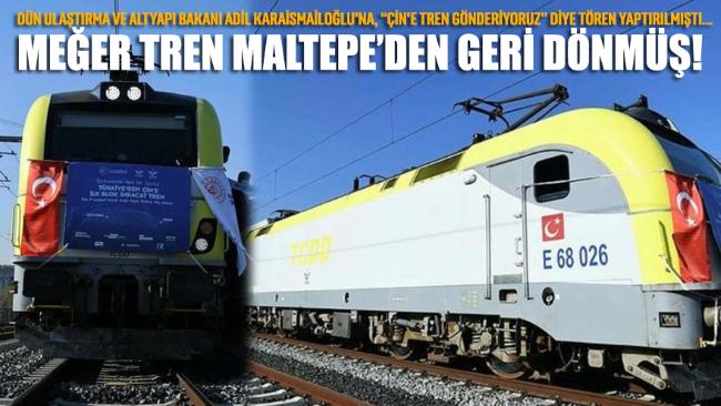 Çin'e uğurlandığı söylenen ilk ihracat treni Maltepe'den geri dönmüş