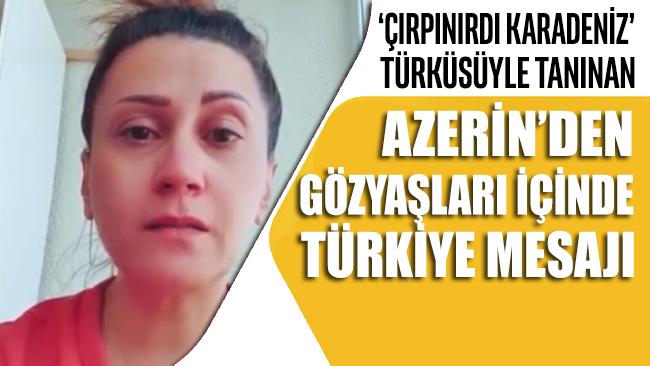 'Çırpınırdı Karadeniz' türküsüyle tanınan Azerin'den duygulandıran Türkiye mesajı