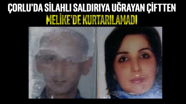 Çorlu'da silahlı saldırıya uğrayan çiftten Melike de kurtarılamadı