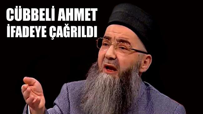 Cübbeli Ahmet ifadeye çağırıldı