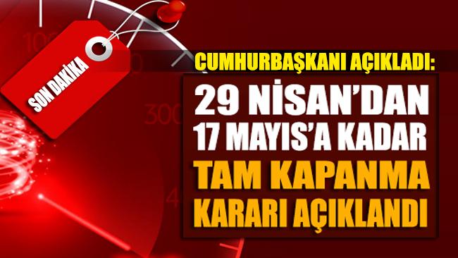 Cumhurbaşkanı Erdoğan açıkladı: Tam kapanma uygulanacak