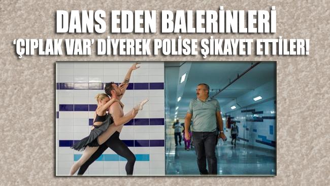 Dans eden balerinleri 'çıplak insanlar var' diyerek polise şikayet ettiler