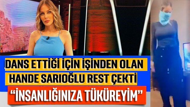 Dans ettiği için işinden olan Hande Sarıoğlu rest çekti: İnsanlığınıza tüküreyim!
