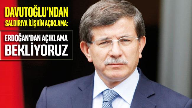 Davutoğlu'ndan saldırı açıklaması: 'Erdoğan'dan açıklama bekliyoruz'