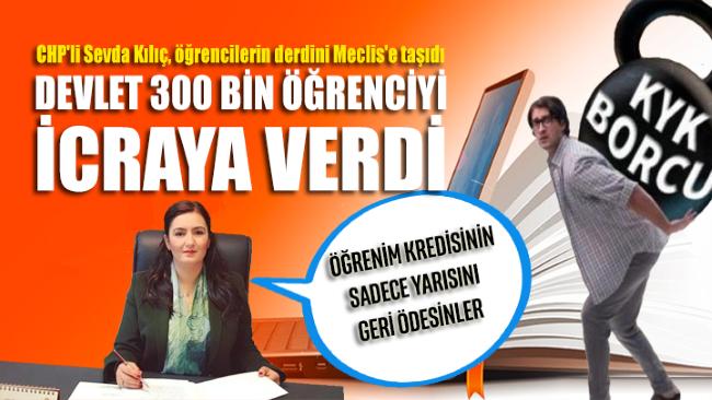 Devlet 300 bin öğrenciyi icraya verdi, CHP konuyu Meclis'e taşıdı