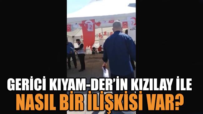 Devletin kurumu Kızılay'ın çadırında, gerici Kıyam-Der'in ne işi var?