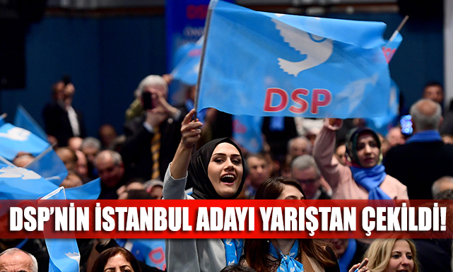 DSP'nin İstanbul adayı Aydın yarıştan çekildi